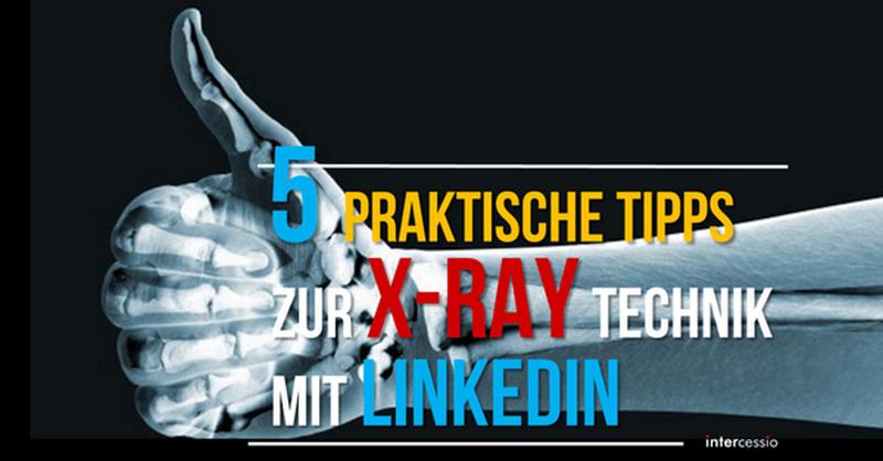 5 praktische Tipps zur X-Ray Technik mit LinkedIn