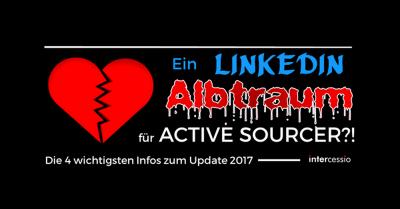 Ein LinkedIn Albtraum für Active Sourcer -die 4 wichtigsten Infos zum Update 2017