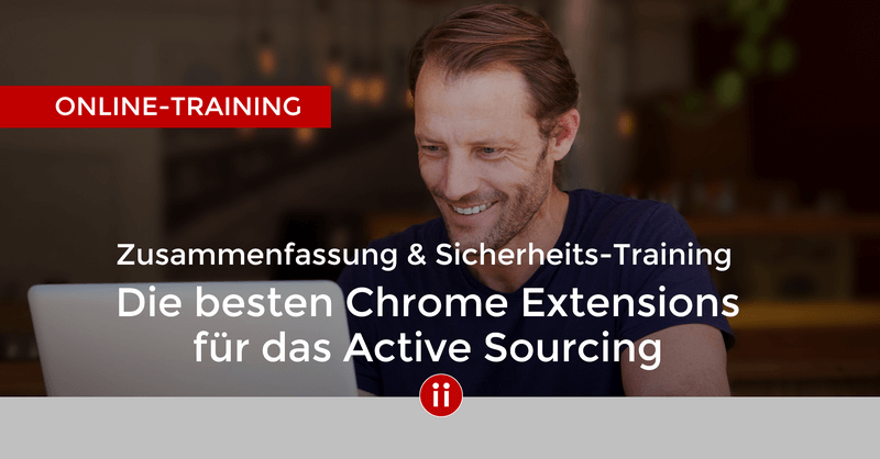 Die besten Chrome Extensions für das Active Sourcing