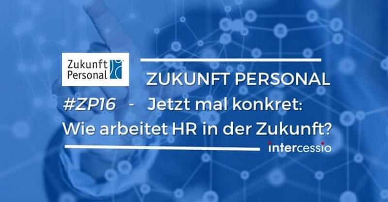 Zukunft Personal - Jetzt mal konkret, wie arbeitet HR in der Zukunft